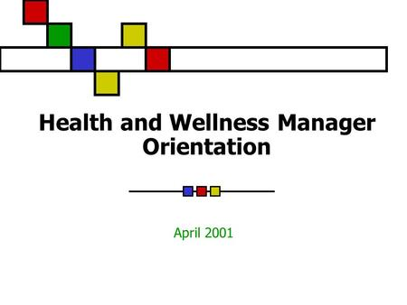 Health and Wellness Manager Orientation April 2001.