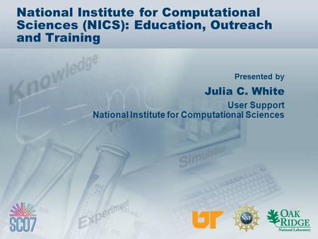 Presented by National Institute for Computational Sciences (NICS): Education, Outreach and Training Julia C. White User Support National Institute for.