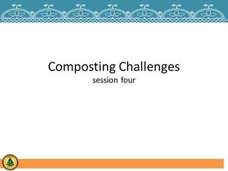 Composting Challenges session four. Regulations and Ordinances That May Affect Your Program Tribal Laws and Ordinances – Solid Waste – Tribal Environmental.
