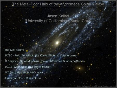 The Metal-Poor Halo of the Andromeda Spiral Galaxy Jason Kalirai (University of California at Santa Cruz) Hubble Fellows Symposium, Baltimore MD April.