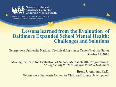 Lessons learned from the Evaluation of Baltimore Expanded School Mental Health: Challenges and Solutions Georgetown University National Technical Assistance.