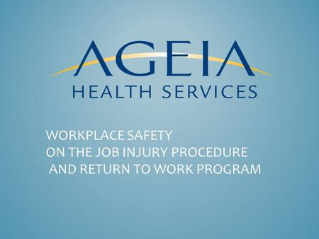WORKPLACE SAFETY ON THE JOB INJURY PROCEDURE AND RETURN TO WORK PROGRAM.