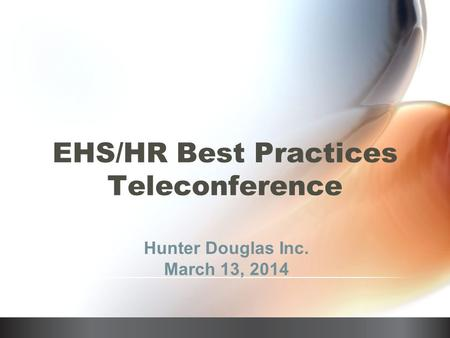 EHS/HR Best Practices Teleconference Hunter Douglas Inc. March 13, 2014.