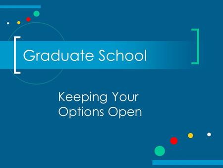 Graduate School Keeping Your Options Open. What is Graduate Education? Obtaining specialized knowledge in a concentrated area of study Development of.