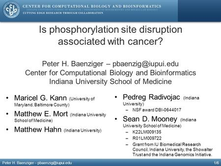 Is phosphorylation site disruption associated with cancer? Maricel G. Kann (University of Maryland, Baltimore County) Matthew E. Mort (Indiana University.
