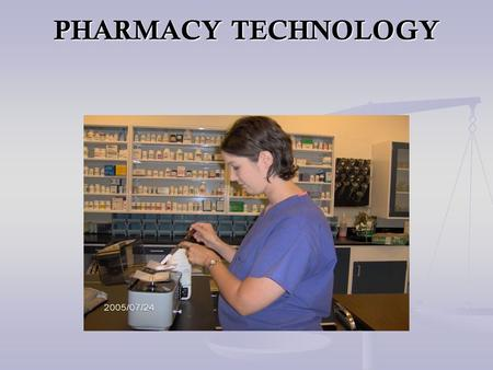 PHARMACY TECHNOLOGY PHARMACY TECHNOLOGY. Purpose The Pharmacy Technician Program seeks to provide our service area with students that have the technical.