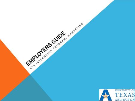 EMPLOYERS GUIDE UTA INTERNSHIP PROGRAM: MARKETING.