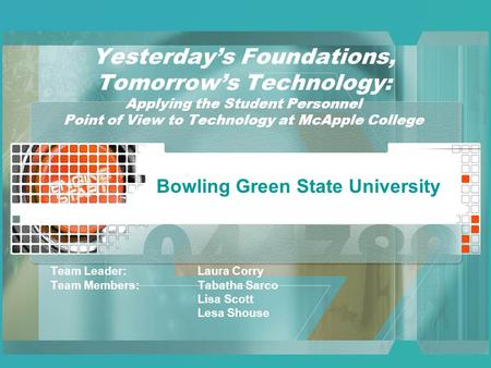Yesterday's Foundations, Tomorrow's Technology: Applying the Student Personnel Point of View to Technology at McApple College Team Leader: Laura Corry.