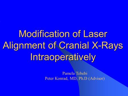 Modification of Laser Alignment of Cranial X-Rays Intraoperatively This presentation will probably involve audience discussion, which will create action.