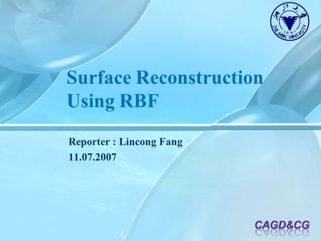 Surface Reconstruction Using RBF Reporter : Lincong Fang 11.07.2007.