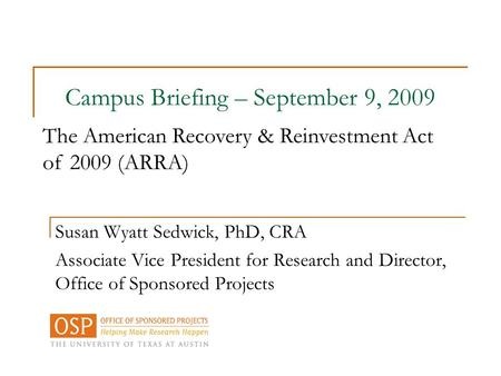 Susan Wyatt Sedwick, PhD, CRA Associate Vice President for Research and Director, Office of Sponsored Projects Campus Briefing – September 9, 2009 The.