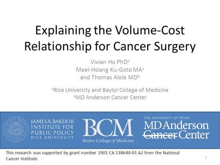 Explaining the Volume-Cost Relationship for Cancer Surgery Vivian Ho PhD a Meei-Hsiang Ku-Goto MA a and Thomas Aloia MD b a Rice University and Baylor.