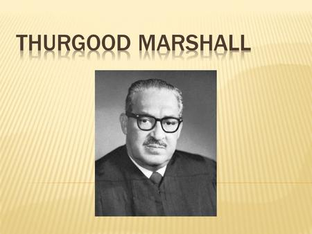 Born in Baltimore, Maryland in 1905 Grew up during time of segregation He was smart and curious. His father taught him to debate at early age. Thurgood.