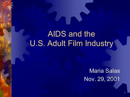 1 AIDS and the U.S. Adult Film Industry Maria Salas Nov. 29, 2001.