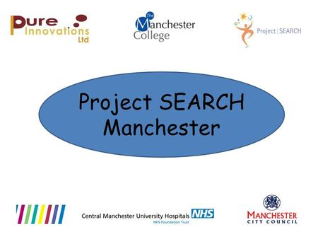 Project SEARCH Manchester. Project SEARCH is an employment based education programme for young people with a learning disability, based at Central Manchester.