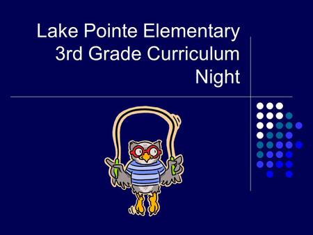 Lake Pointe Elementary 3rd Grade Curriculum Night.