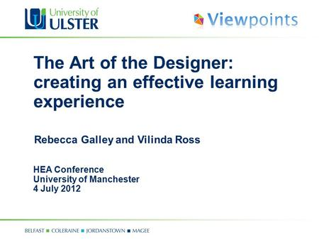 The Art of the Designer: creating an effective learning experience HEA Conference University of Manchester 4 July 2012 Rebecca Galley and Vilinda Ross.