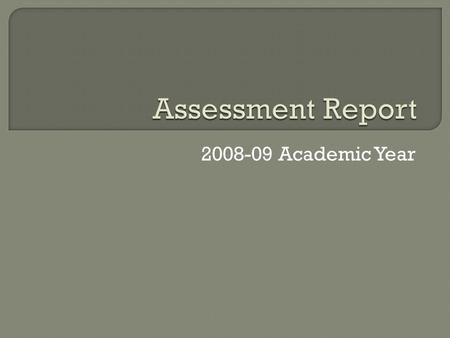 2008-09 Academic Year.  Still working well 17 reports submitted, 1 missing  9 of 18 departments expressed concerns about assessment 4 departments reported.