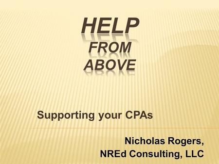 Supporting your CPAs Nicholas Rogers, NREd Consulting, LLC Nicholas Rogers, NREd Consulting, LLC.