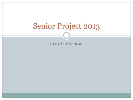 LYNNWOOD H.S. Senior Project 2013. Introduction Senior Project Coordinator- Mrs. Malowney/Mrs. Armstrong Required for graduation All full-time LHS students.