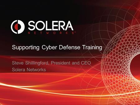 Supporting Cyber Defense Training Steve Shillingford, President and CEO Solera Networks.