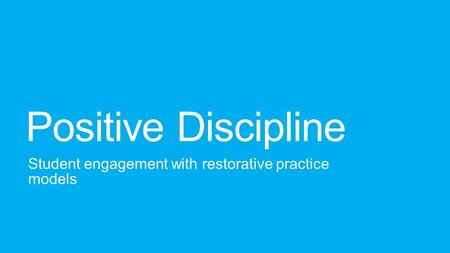 Positive Discipline Student engagement with restorative practice models.