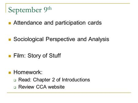 September 9 th Attendance and participation cards Sociological Perspective and Analysis Film: Story of Stuff Homework:  Read: Chapter 2 of Introductions.