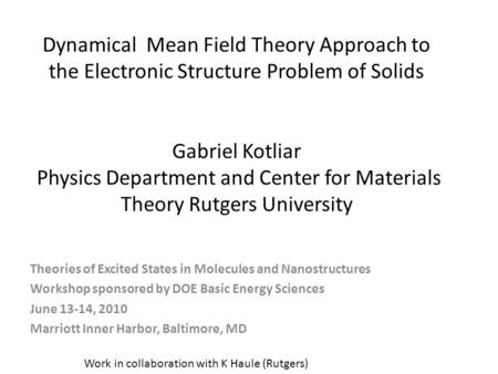 Dynamical Mean Field Theory Approach to the Electronic Structure Problem of Solids Gabriel Kotliar Physics Department and Center for Materials Theory Rutgers.