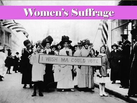 Women's Suffrage. Women's Suffrage in New Jersey, 1776–1807 New Jersey Constitution of 1776 allowed women with property to vote Widows and unmarried women.