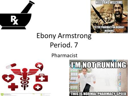 Ebony Armstrong Period. 7 Pharmacist. Overview Pharmacy is the science and technique of preparing as well as dispensing drugs and medicine. Instruct patients.