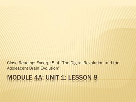 "Close Reading: Excerpt 5 of ""The Digital Revolution and the Adolescent Brain Evolution"""