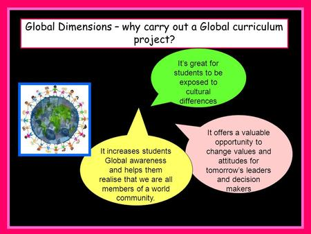 Global Dimensions – why carry out a Global curriculum project? It's great for students to be exposed to cultural differences It offers a valuable opportunity.