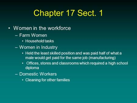 Chapter 17 Sect. 1 Women in the workforce –Farm Women Household tasks –Women in Industry Held the least skilled position and was paid half of what a male.