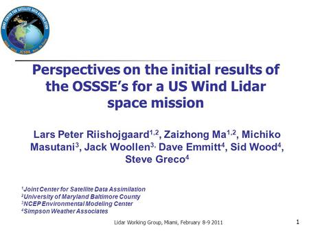 Perspectives on the initial results of the OSSSE's for a US Wind Lidar space mission Lidar Working Group, Miami, February 8-9 2011 Lars Peter Riishojgaard.