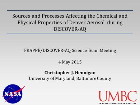 Sources and Processes Affecting the Chemical and Physical Properties of Denver Aerosol during DISCOVER-AQ FRAPPÉ/DISCOVER-AQ Science Team Meeting Christopher.
