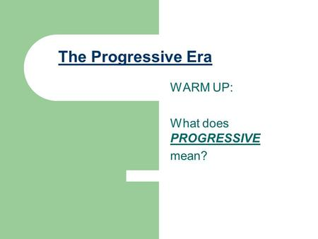 WARM UP: What does PROGRESSIVE mean?