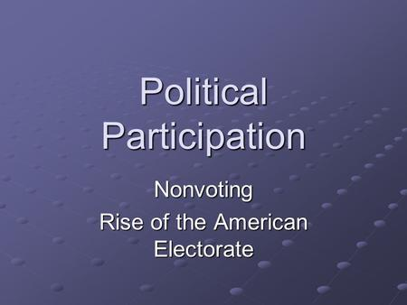 Political Participation Nonvoting Rise of the American Electorate.
