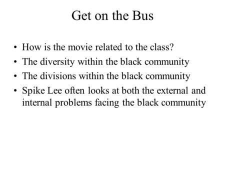 Get on the Bus How is the movie related to the class? The diversity within the black community The divisions within the black community Spike Lee often.