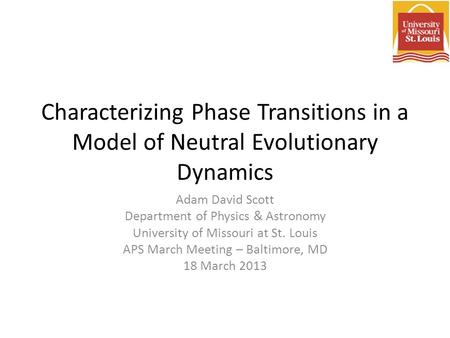 Characterizing Phase Transitions in a Model of Neutral Evolutionary Dynamics Adam David Scott Department of Physics & Astronomy University of Missouri.