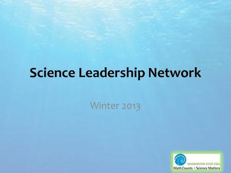 Science Leadership Network Winter 2013. Welcome! Please silence your electronic devices Sign-in Plug-in if needed.