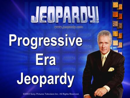Progressive Era Jeopardy THE RULES: Give each answer in the form of a question Instructor/Host's decisions are FINAL.