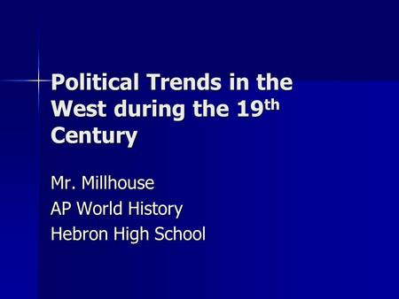 Political Trends in the West during the 19 th Century Mr. Millhouse AP World History Hebron High School.