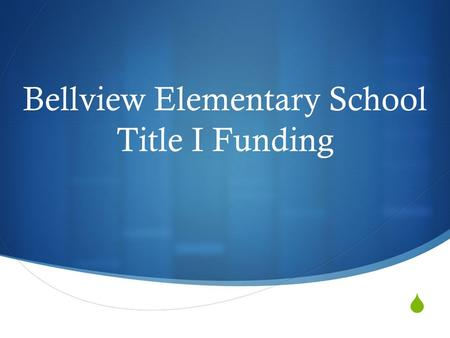  Bellview Elementary School Title I Funding. Your Money at Work  This year Title I provides funding for:  Math Specialist  Reading Specialist  Social.