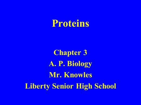 Proteins Chapter 3 A. P. Biology Mr. Knowles Liberty Senior High School.