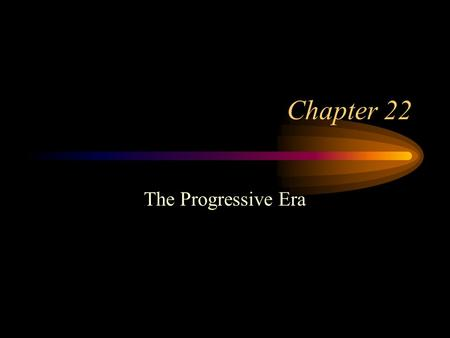 Chapter 22 The Progressive Era. Who were the Progressives? New Middle Class of young professionals Apply principles of professions to problems of society.