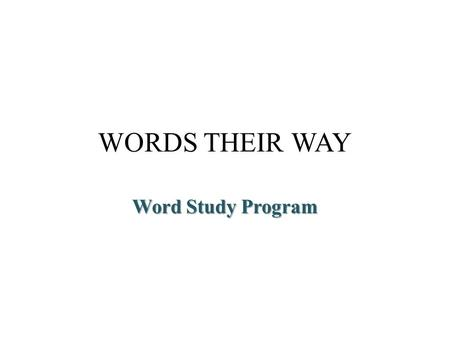 WORDS THEIR WAY Word Study Program. Resources Words Their Way - Second Edition Series. Francine Johnson, Donald R. Bear, Marcia Invernizzi, and Shane.