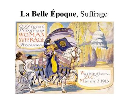 La Belle Époque, Suffrage. Women's Rights Roots in Chartist Movement 1857: Women can divorce and sue husband 1882: Married women can own property Suffragist.