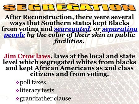 Social reality. After Reconstruction, there were several ways that Southern states kept Blacks from voting and segregated, or separating people by the.