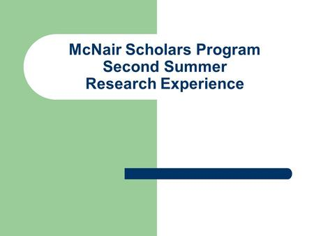 McNair Scholars Program Second Summer Research Experience.