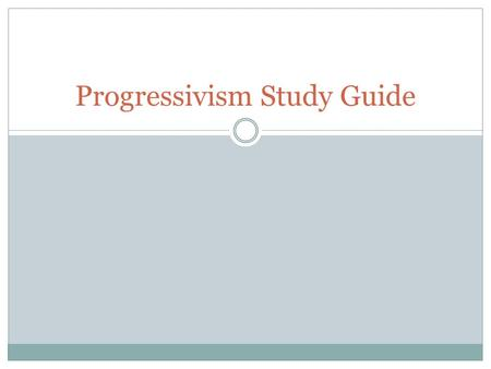 Progressivism Study Guide. What movement aims to improve society, government, and the well-being of people?